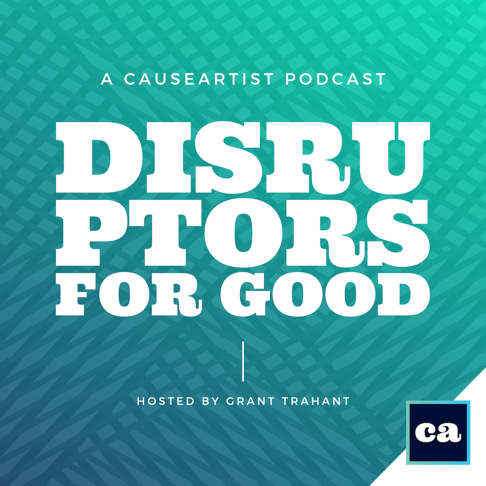 Causeartist Podcast Disruptors for Good Hosted by Grant Trahant Interviewing Adila Cokar Founder of The Good Tee