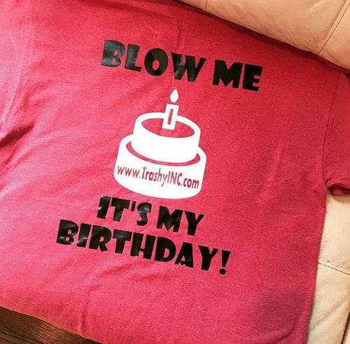 Blow Me- Birthday Tee