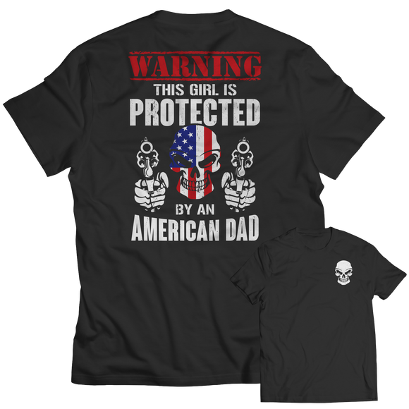 Limited Edition - Warning This Girl is Protected by an American Dad
