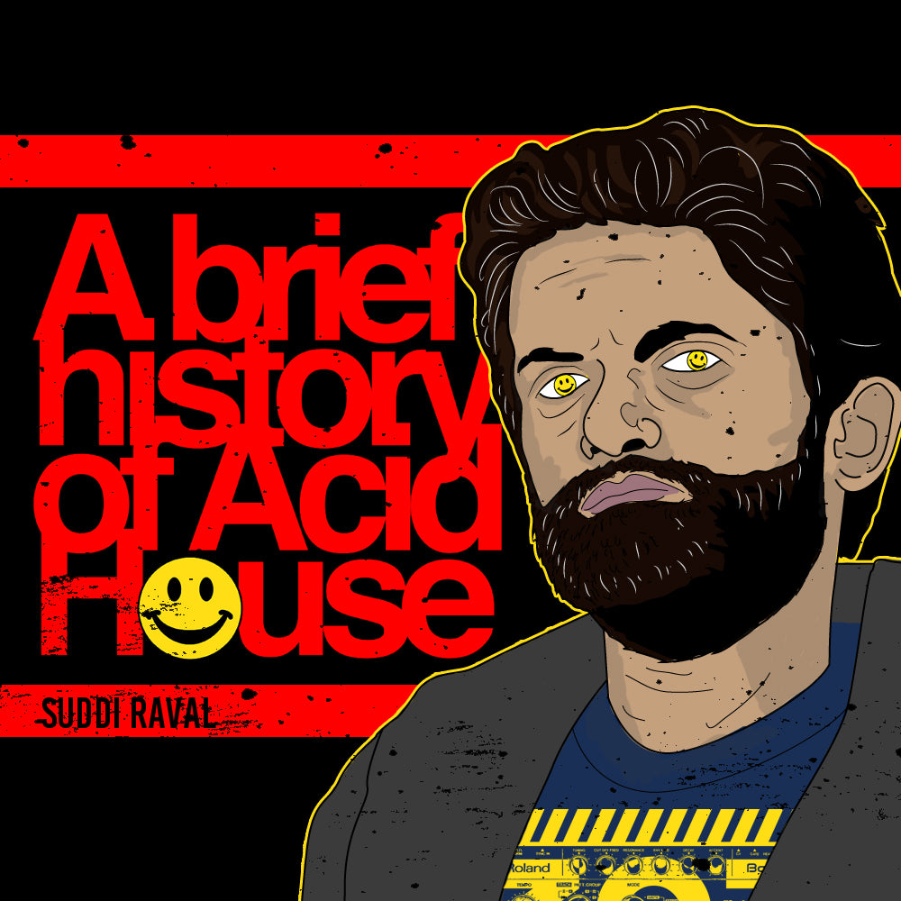 A Brief History of Acid House. By Suddi Raval.
