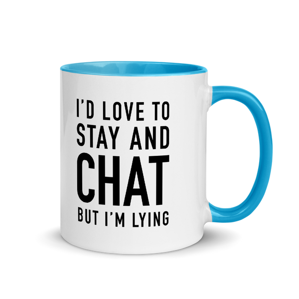 I'd Love to Stay and Chat But I'm Lying Mug