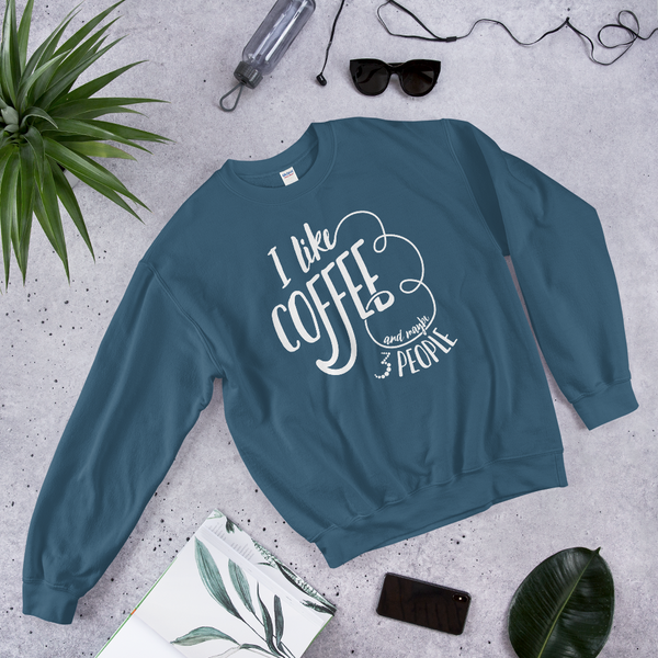 I Like Coffee and Maybe 3 People Sweatshirt