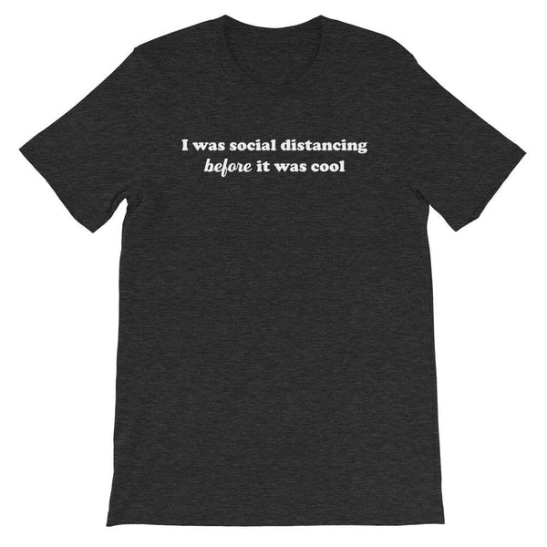 grey tee that says I was social distancing before it was cool