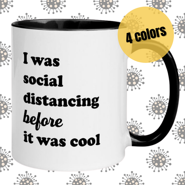 I Was Social Distancing Before It Was Cool Mug