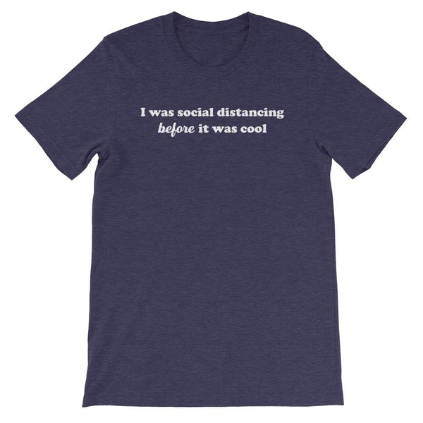 navy shirt that says I was social distancing before it was cool