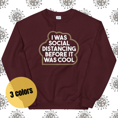 I Was Social Distancing Before It Was Cool Sweatshirt