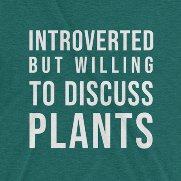 Introverted But Willing to Discuss Plants Tee