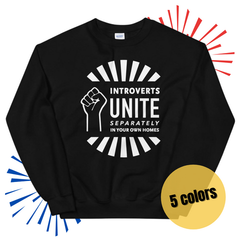 Introverts Unite Separately in Your Own Homes Sweatshirt