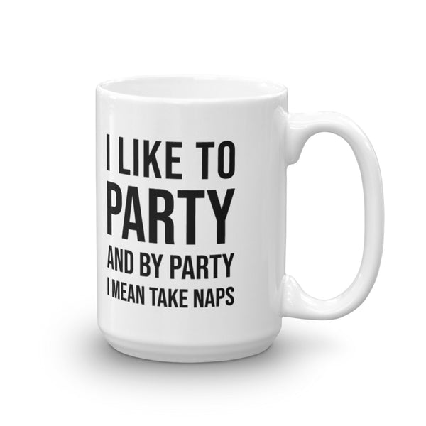 I Like to Party and By Party I Mean Take Naps Mug