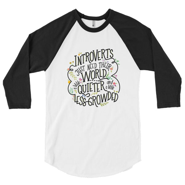 Introverts Just Need Their World a Little Quieter and Less Crowded ¾ Sleeve Tee