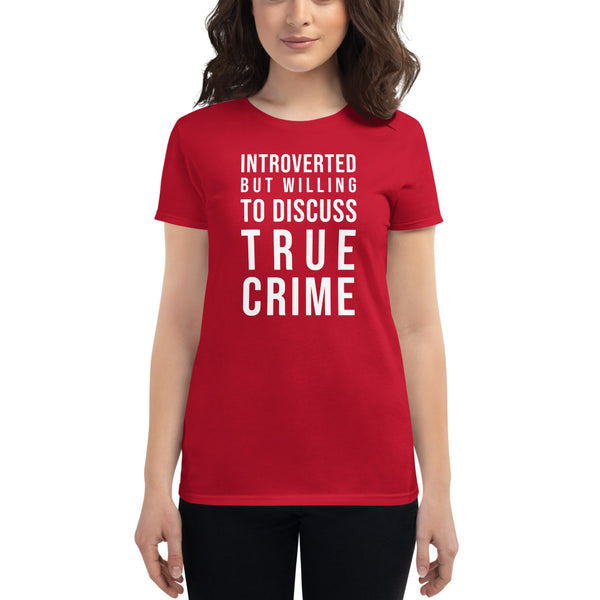 Introverted But Willing to Discuss True Crime Women's Fitted Tee