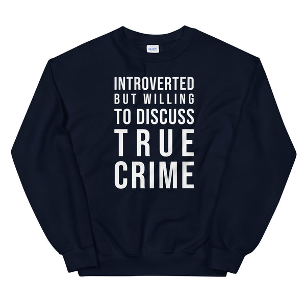 Introverted But Willing to Discuss True Crime Sweatshirt