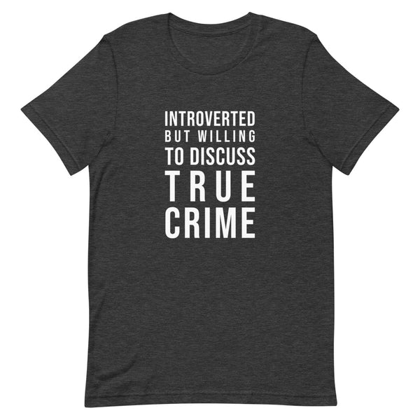 Introverted But Willing to Discuss True Crime Tee