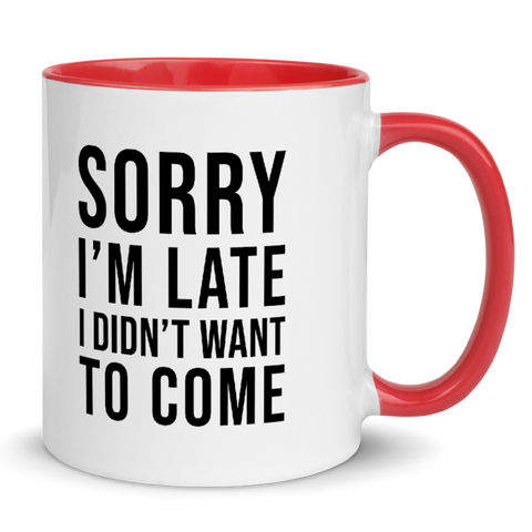 Sorry I'm Late I Didn't Want to Come Mug