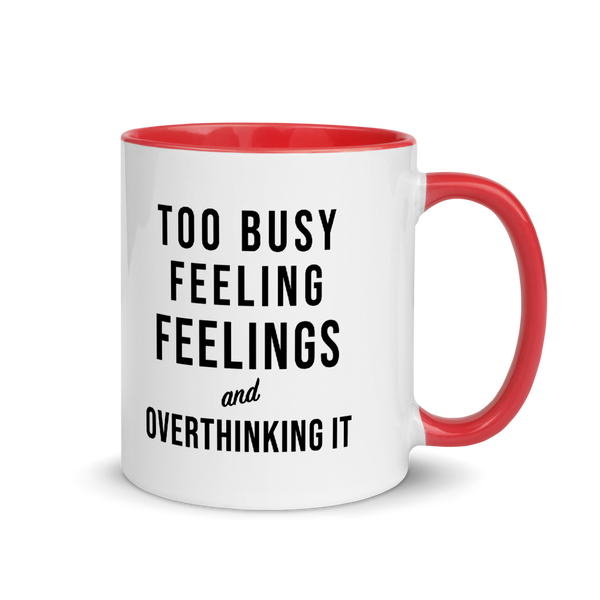 Too Busy Feeling Feelings and Overthinking It Mug
