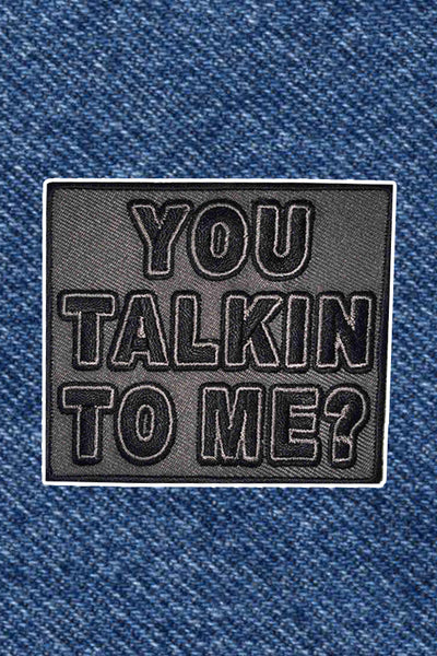 YOU TALKIN TO ME PATCH