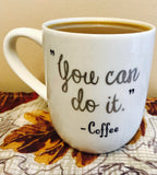 """You Can Do It"" Inspirational Coffee Mug"