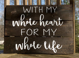 """With My Whole Heart For My Whole Life"" Rustic Stained Wood Pallet Farmhouse Decor"