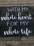 """With My Whole Heart For My Whole Life""  Rustic Farmhouse Wood Pallet"