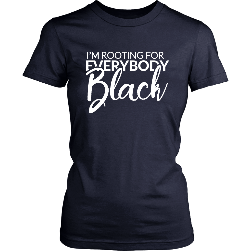 I'm Rooting For Everybody Black Shirt