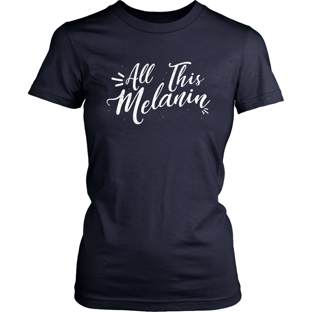 All This Melanin Tshirt
