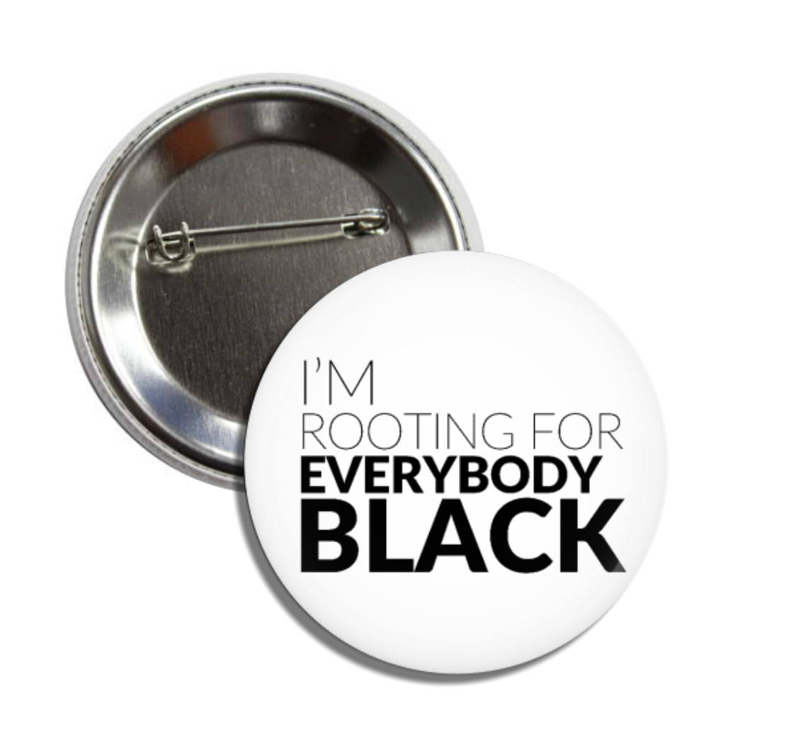 I'm Rooting For Everybody Black Pin Back Button - Melanin Magic