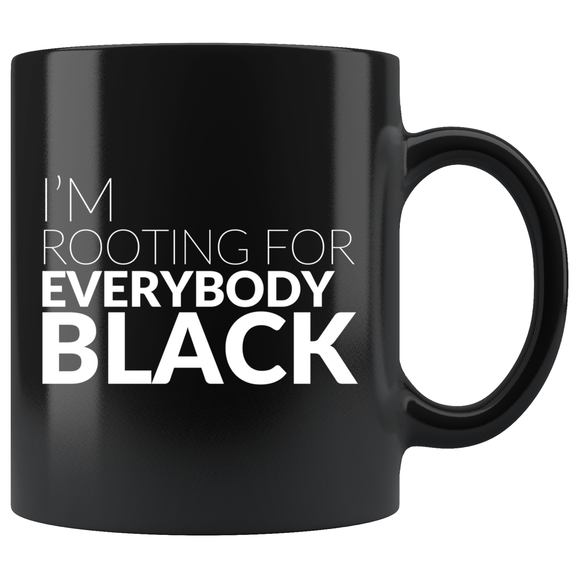 I'm Rooting For Everybody Black Ceramic Mug (2 Styles)
