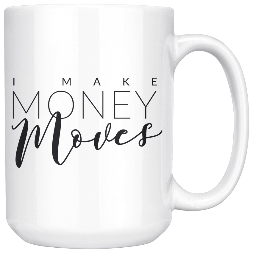 15oz - I Make Money Moves Mug