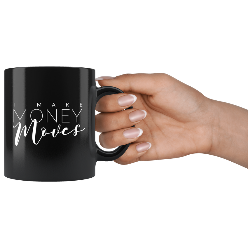 I Make Money Moves - Ceramic Mug