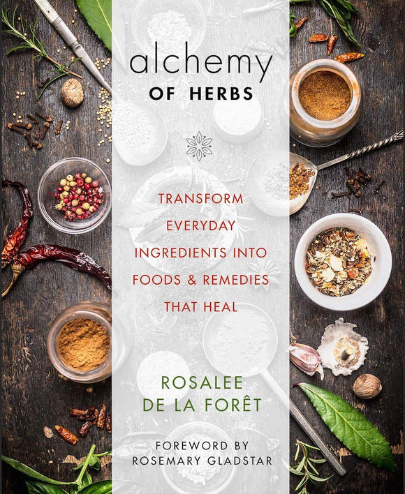 Alchemy of Herbs - Transform everyday ingredients food & remedies that heal