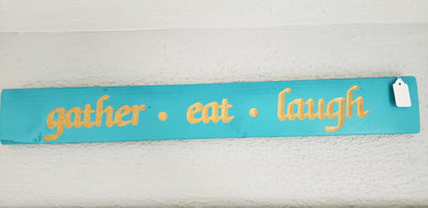 Gather Eat Laugh Sign