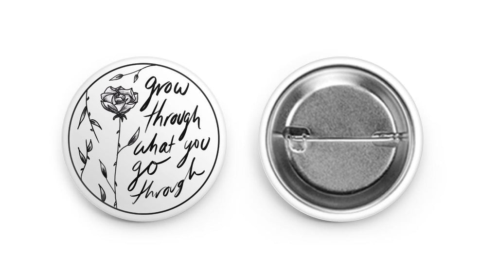 Grow Through What You Go Through Black and White -  Button Pin