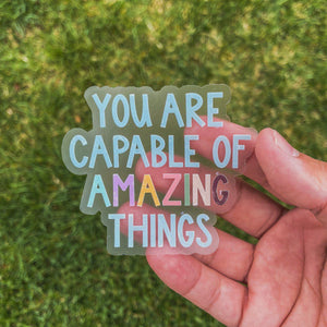 You Are Capable of Amazing Things - Clear Sticker