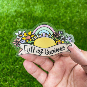 Full of Goodness - Clear Sticker