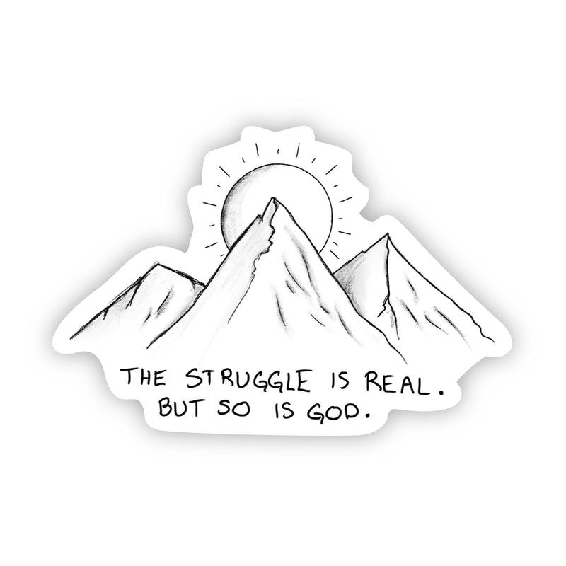 The Struggle is Real. But so is God - Faith Sticker Mountains