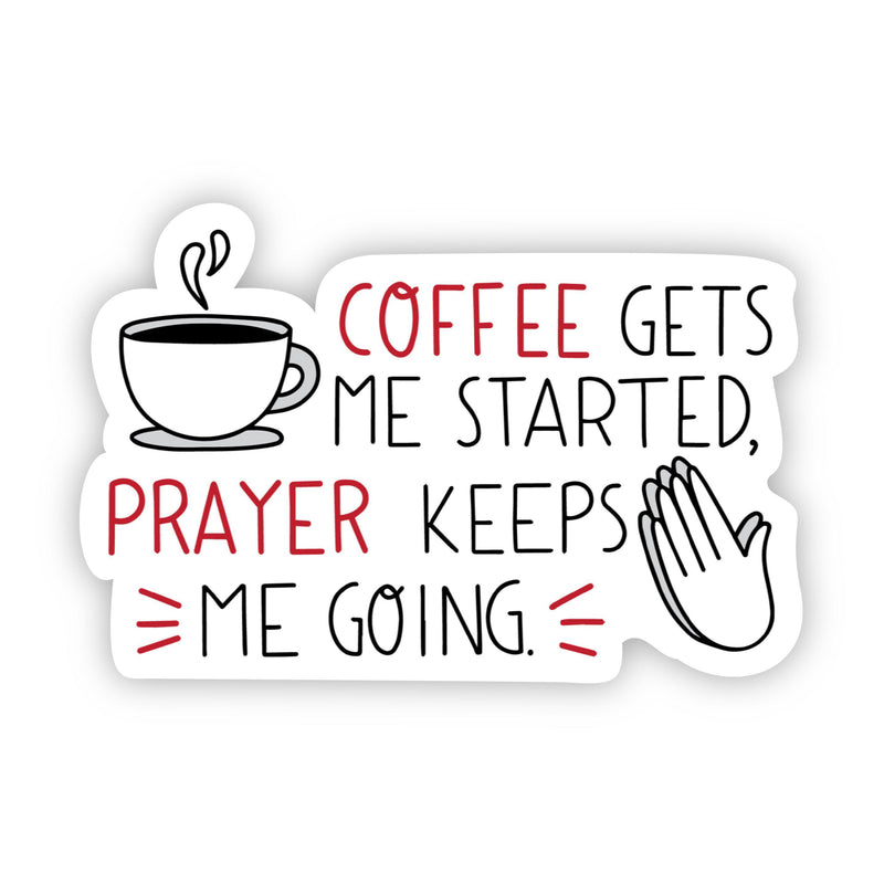 Coffee gets me started, prayer keeps me going sticker