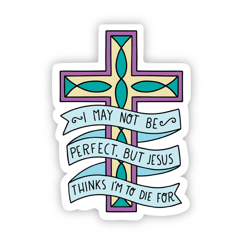 I may not be perfect, but Jesus thinks I'm to die for Sticker