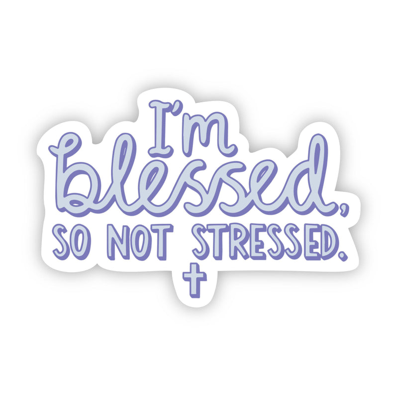 I'm blessed, so not stressed sticker