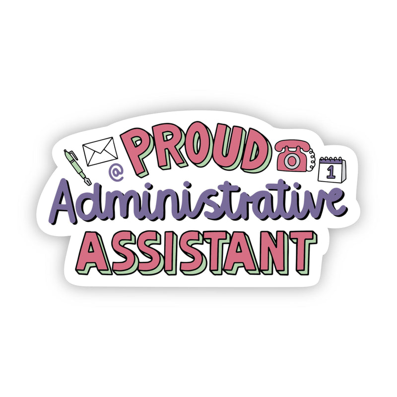Proud Administrative Assistant Sticker
