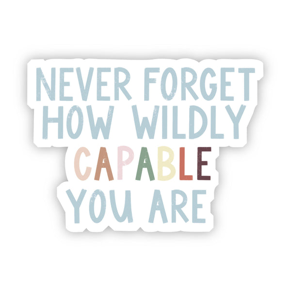 Never Forget How Wildly Capable You Are Multicolor Sticker