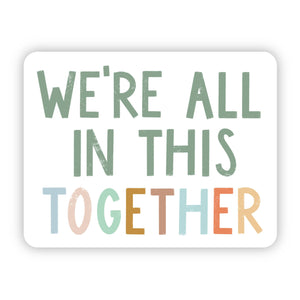 We're All in This Together Multicolor Sticker