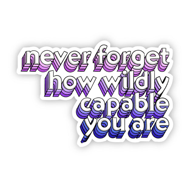 Never Forget How Wildly Capable You Are Sticker 1