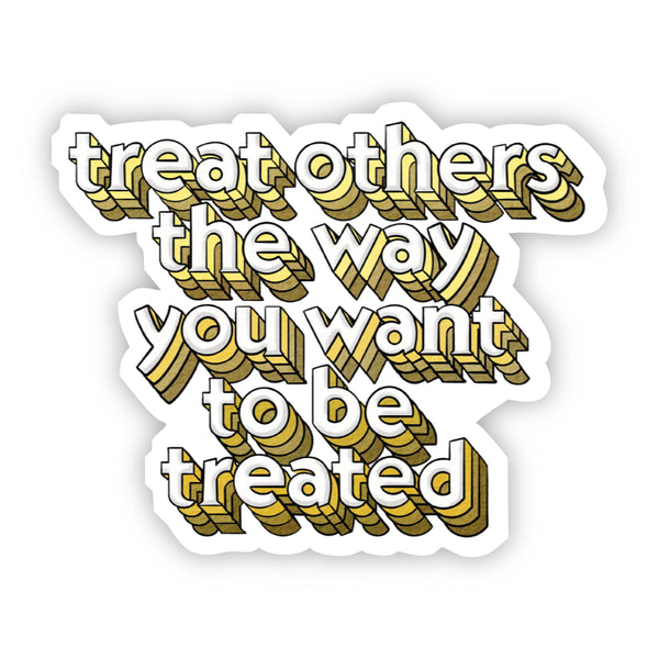 Treat Others The Way You Want to be Treated - Golden Rule Sticker