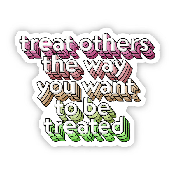 Treat Others The Way You Want to be Treated Multicolor Lettering Sticker