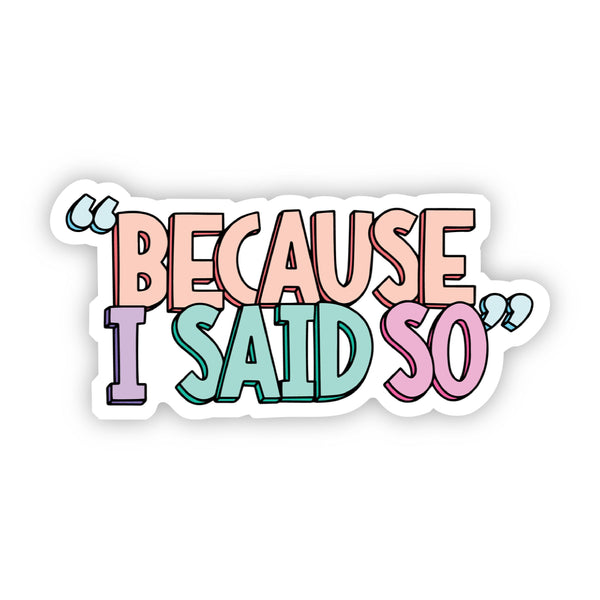 """Because I Said So"" Multicolor Sticker"