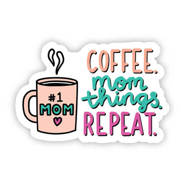 Coffee. Mom Things. Repeat. Sticker