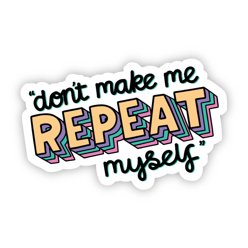 """Don't Make Me Repeat Myself"" Mom Sticker"