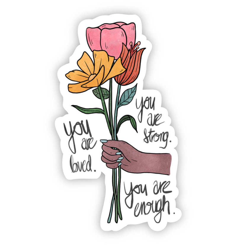 You Are Loved. You Are Strong. You Are Enough Floral Sticker