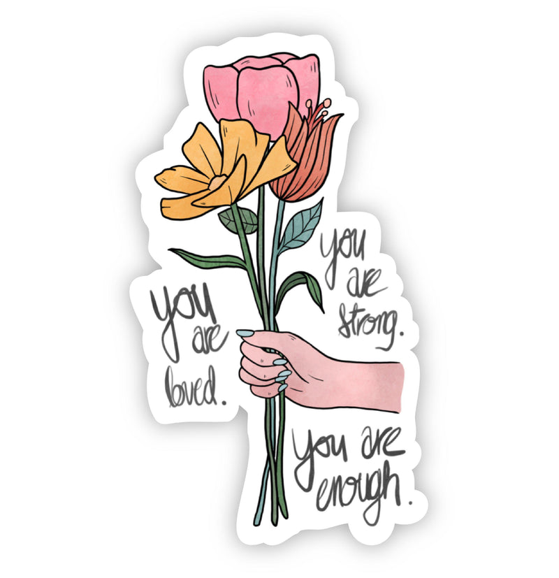 You Are Loved. You Are Strong. You Are Enough Sticker