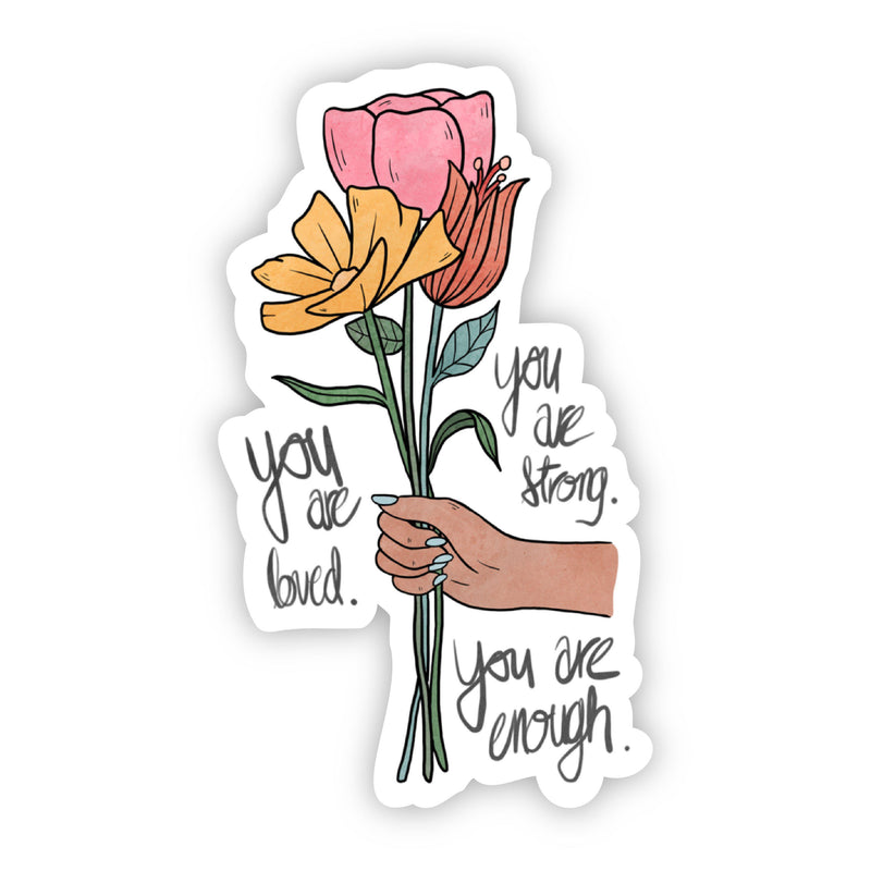 You Are Loved. You Are Strong. You Are Enough Multicolor Floral Sticker